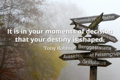 Tony Robbins quote It is in your moments of decision that your destiny is shaped.