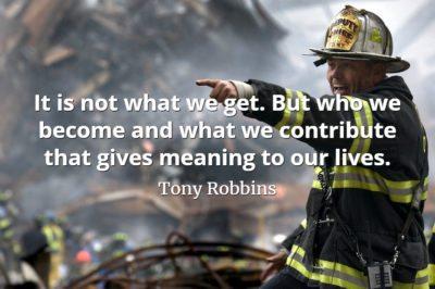 Tony Robbins quote It is not what we get. But who we become and what we contribute that gives meaning to our lives.