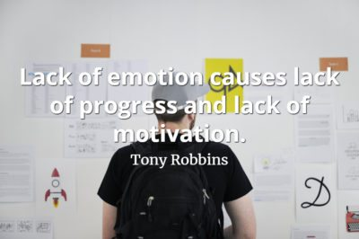Tony Robbins quote Lack of emotion causes lack of progress and lack of motivation