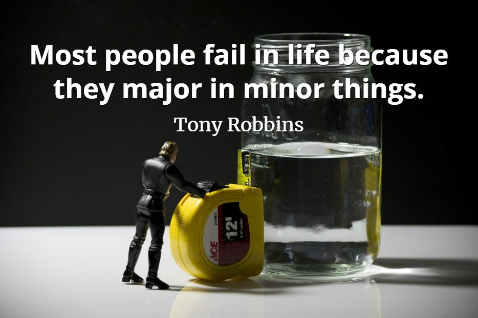 Tony Robbins quote Most people fail in life because they major in minor things