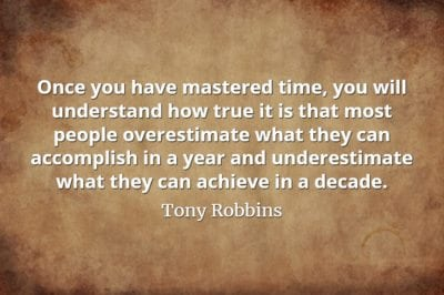 Tony Robbins quote Once you have mastered time, you will understand how true it is that most people overestimate what they can accomplish