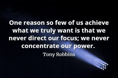 Tony Robbins quote One reason so few of us achieve what we truly want is that we never direct our focus; we never concentrate our power.