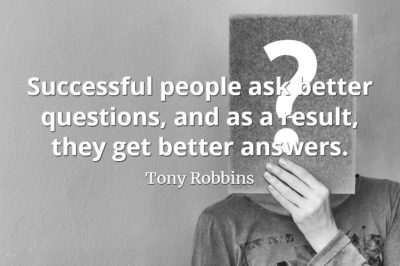 Tony Robbins quote Successful people ask better questions, and as a result, they get better answers.