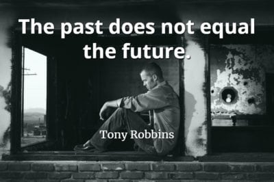 Tony Robbins quote The past does not equal the future.
