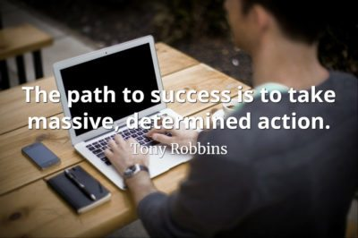 Tony Robbins quote The path to success is to take massive, determined action