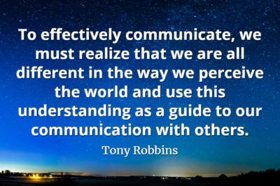 Tony Robbins quote To effectively communicate, we must realize that we are all different in the way we perceive the world