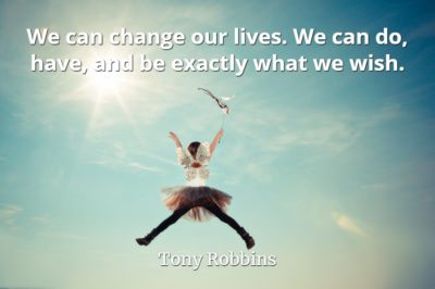 Tony Robbins quote We can change our lives. We can do, have, and be exactly what we wish.