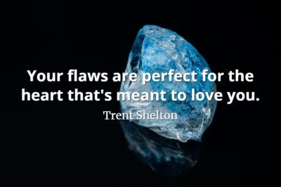 Trent Shelton quote Your flaws are perfect for the heart that's meant to love you.