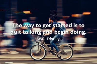 Walt Disney Quote The way to get started is to quit talking and begin doing.