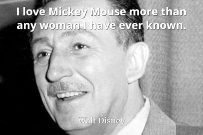 Walt Disney quote I love Mickey Mouse more than any woman I have ever known.