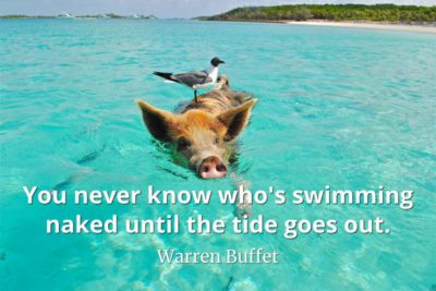 Warren Buffet quote You never know who's swimming naked until the tide goes out..