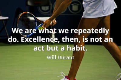 Will Durant quote We are what we repeatedly do. Excellence, then, is not an act but a habit.