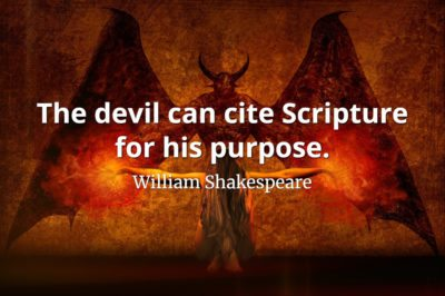 William Shakespeare quote The devil can cite Scripture for his purpose.