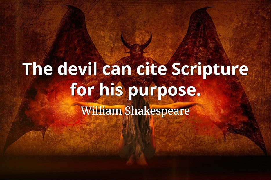William Shakespeare quote The devil can cite Scripture for his purpose.