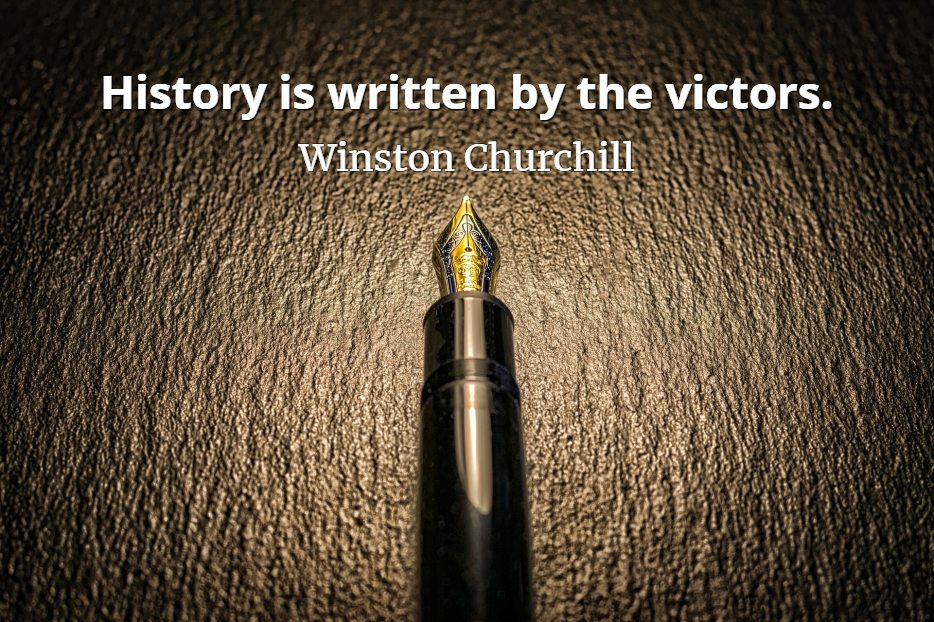Winston Churchill quote History is written by the victors.