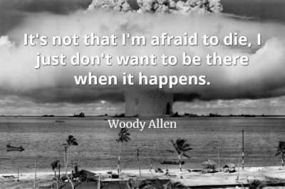 Woody Allen quote It's not that I'm afraid to die, I just don't want to be there when it happens.