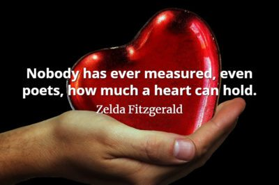 Zelda Fitzgerald quote Nobody has ever measured, even poets, how much a heart can hold.