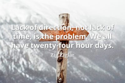 Zig Ziglar quote Lack of direction, not lack of time, is the problem. We all have twenty-four hour days.
