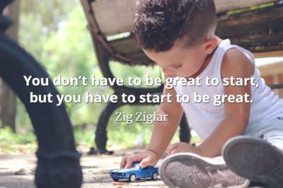Zig Ziglar quote You don't have to be great to start, but you have to start to be great.