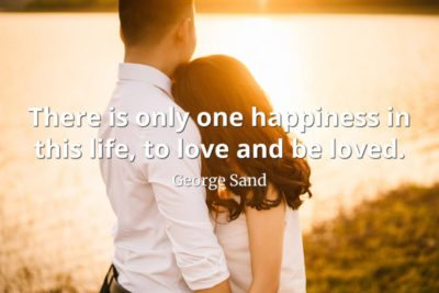 george sand quote There is only one happiness in this life, to love and be loved
