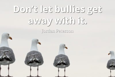 Jordan Peterson Quote: Don't let bullies get away with it.