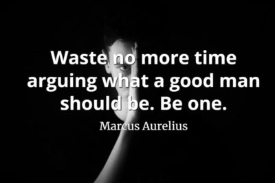 marcus aurelius quote Waste no more time arguing what a good man should be. Be one