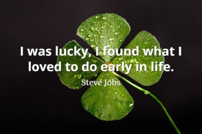 Steve Jobs Quote: I was lucky, I found what I loved to do early in life.