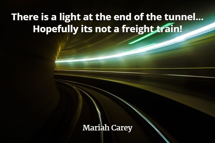 Quotepicscom Beware Of The Light At The End Of The Tunnel