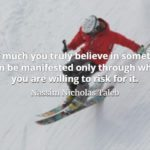 Man in red jacket skiing down a very steep slope and Nassim Nicholas Taleb quote: How much you tryly believe in something can be manifested only through what you are will to risk for it.
