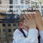 Boy with hands covering his eyes with Reid Hoffman quote, If you're not embarrassed by your first product, you've waiting too long to launch.