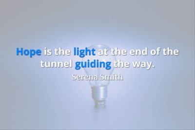 Image of light bulb with Serena Smith quote superimposed: Hope is the light at the end of the tunnel guiding the way