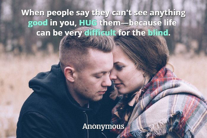 "Couple in an embrace with woman staring at man with quote, ""When people say they can't see anything good in you, hug them."""