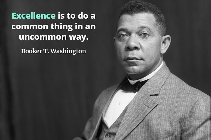 """Booker T. Washinton with quote, """"Excellence is to do a common thing in an uncommon way."""""""