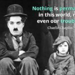 """Charlie Chaplin in movie role sitting on a stoop with quote, """"Nothing is permanent in this world, not even our troubles."""""""