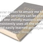 "Book with superimposed quote by Charlie Munger: ""It never ceases to amaze me to see how much territory can be grasped if one merely masters and consistently uses all the obvious and easily learned principles."""