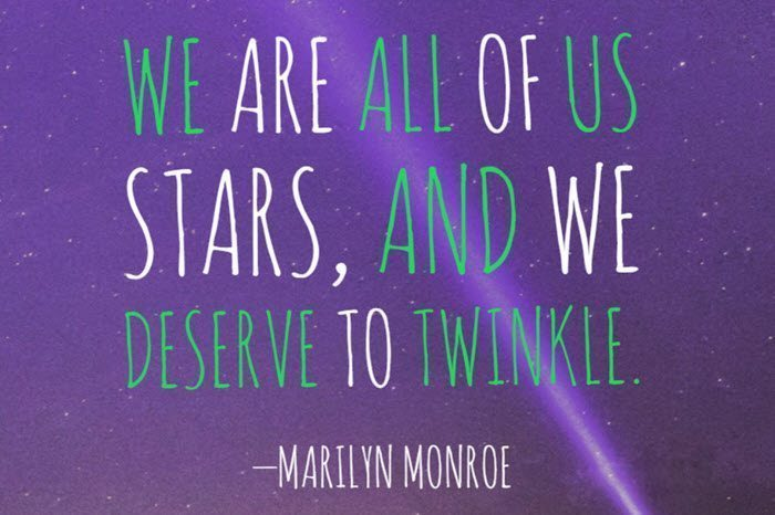 Starry sky with superimposed quote by Marilyn Monroe: We are all of us stars, and we deserve to twinkle.