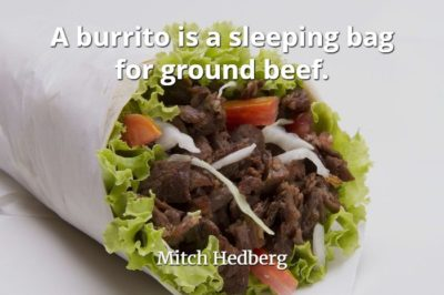 "Closeup of a burrito with quote by Mitch Hedberg, ""A burrito is a sleeping bag for ground beef."""